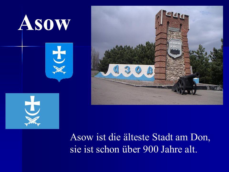 Asow Asow ist die älteste Stadt am Don, sie ist schon über 900 Jahre alt.