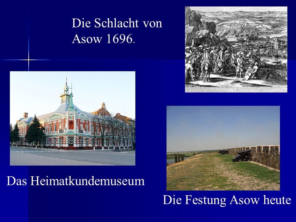 Die Schlacht von Asow 1696. Das Heimatkundemuseum Die Festung Asow heute