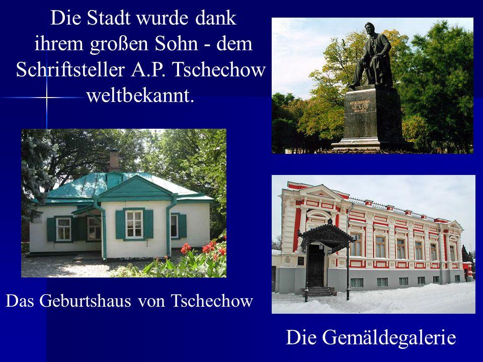 ihrem großen Sohn - dem Schriftsteller A.P. Tschechow weltbekannt.