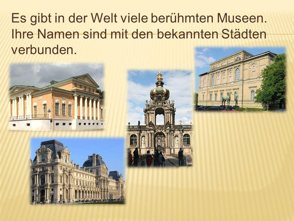 Es gibt in der Welt viele berühmten Museen