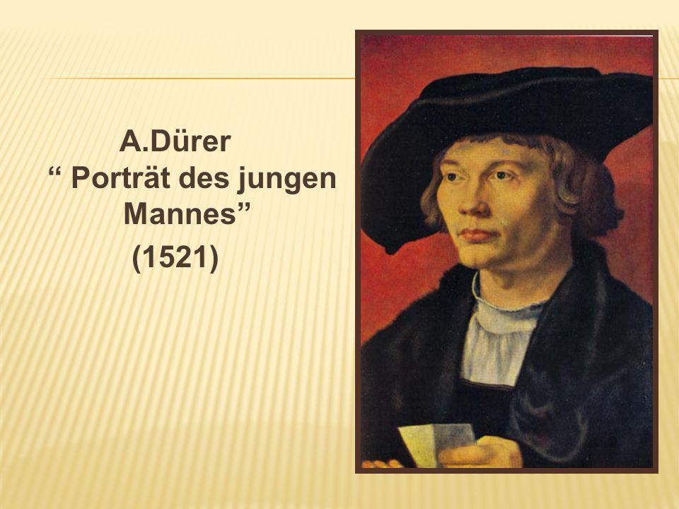 A.Dürer Porträt des jungen Mannes (1521)