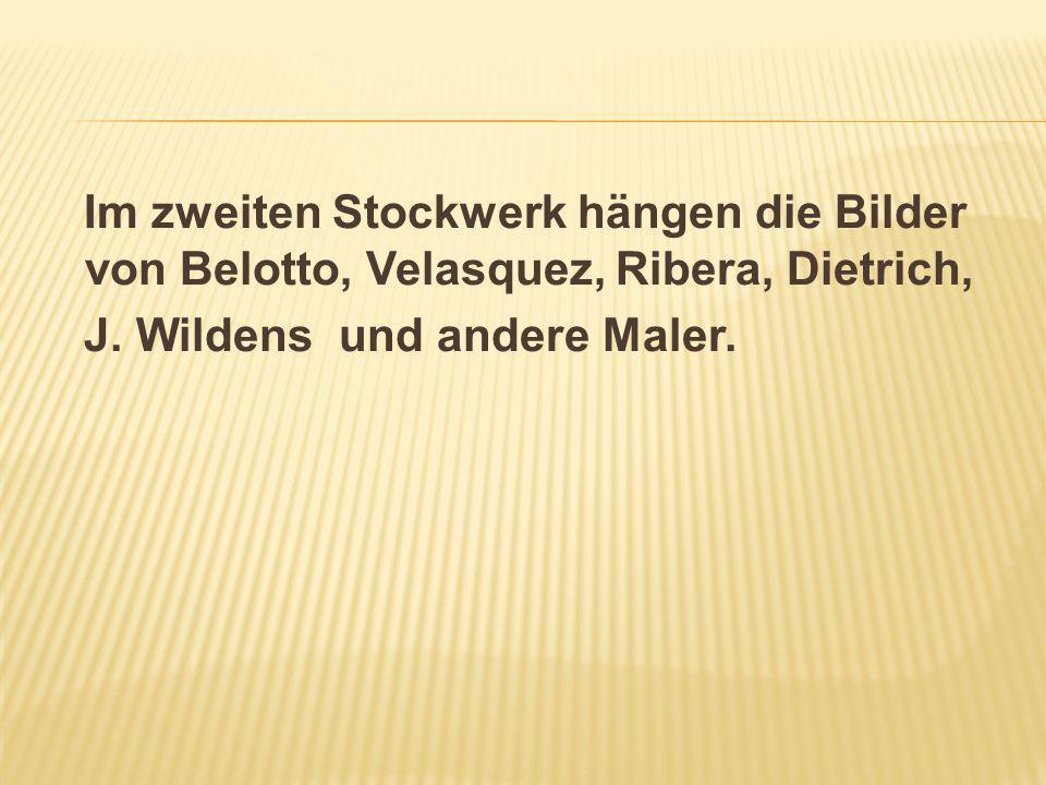 Im zweiten Stockwerk hängen die Bilder von Belotto, Velasquez, Ribera, Dietrich,