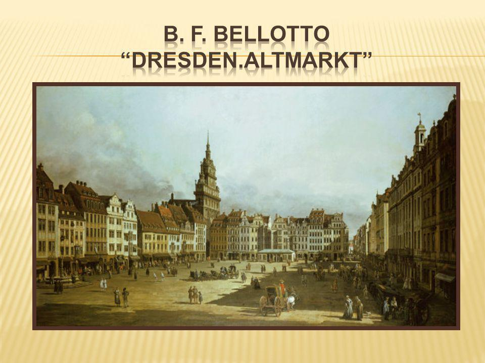 B. F. Bellotto Dresden.Altmarkt