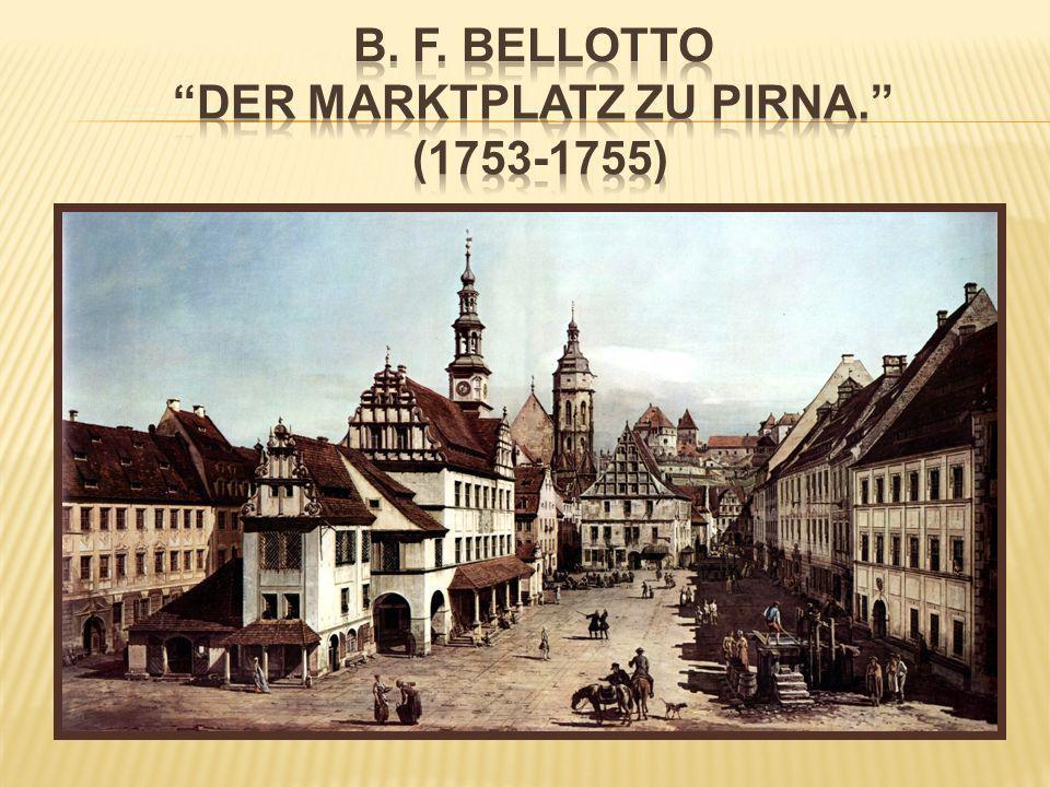 B. F. Bellotto Der Marktplatz zu Pirna. (1753-1755)