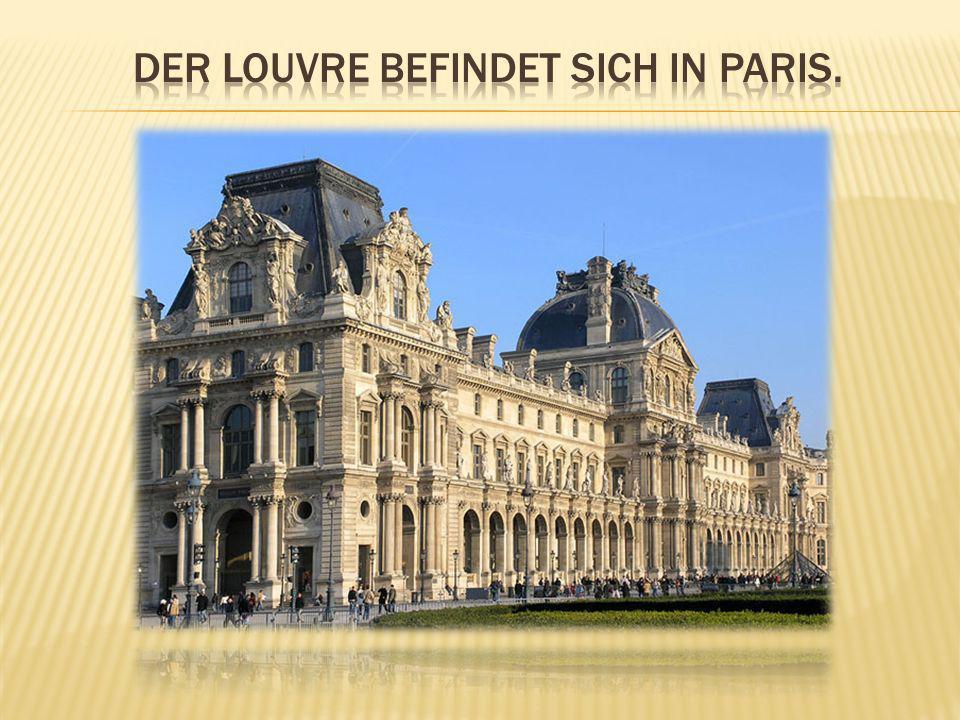 Der Louvre befindet sich in Paris.