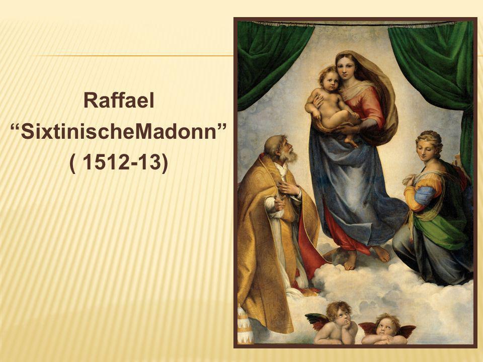Raffael SixtinischeMadonn ( 1512-13)