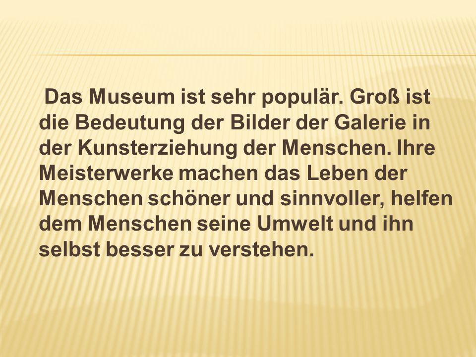 Das Museum ist sehr populär