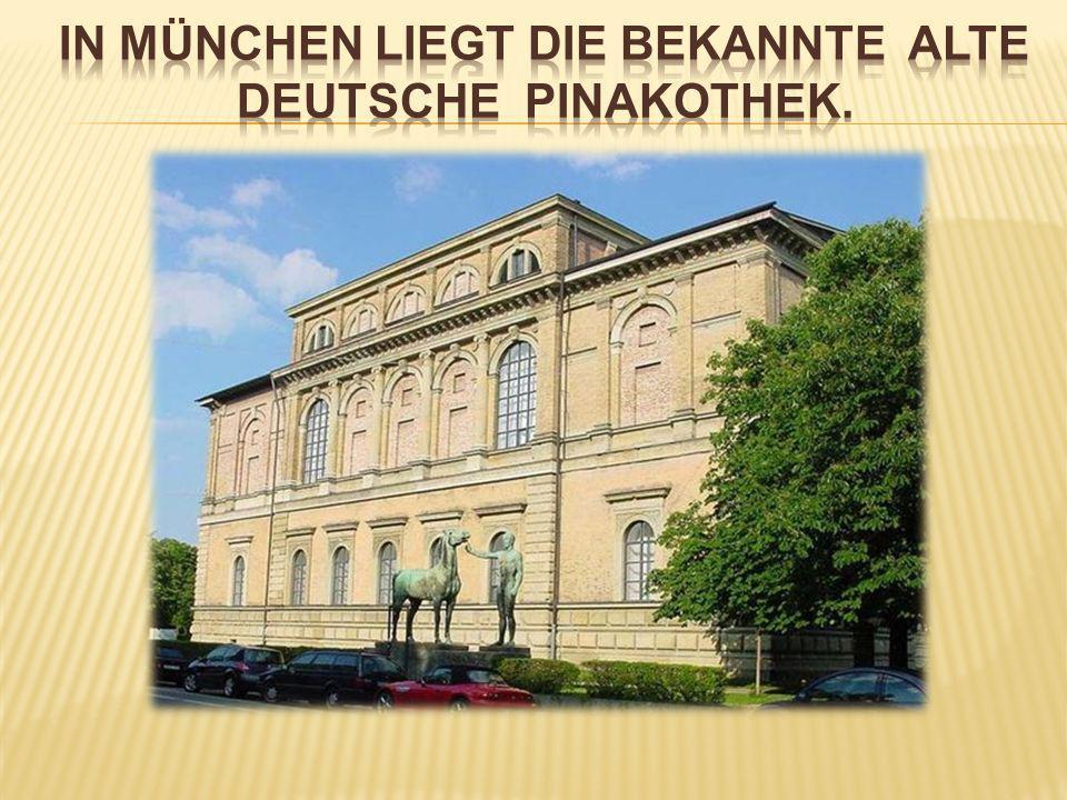 In München liegt die bekannte alte Deutsche Pinakothek.
