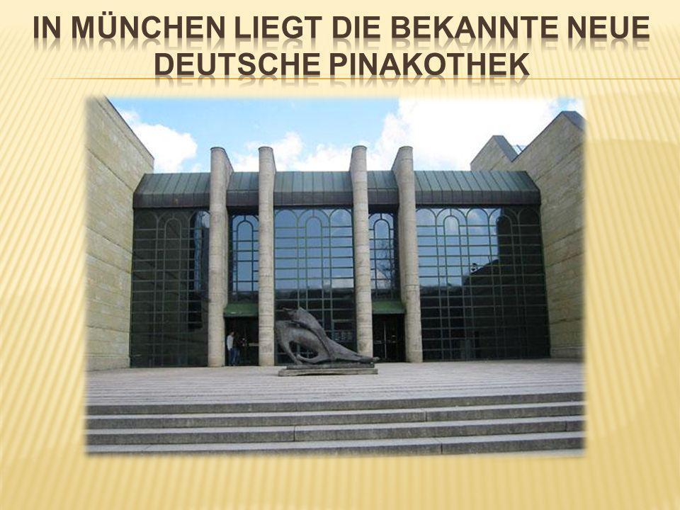 In München liegt die bekannte neue Deutsche Pinakothek
