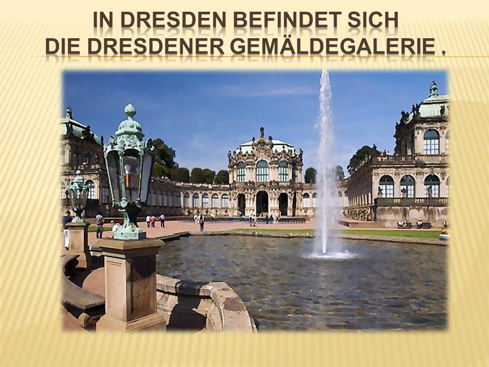 In Dresden befindet sich Die Dresdener Gemäldegalerie .