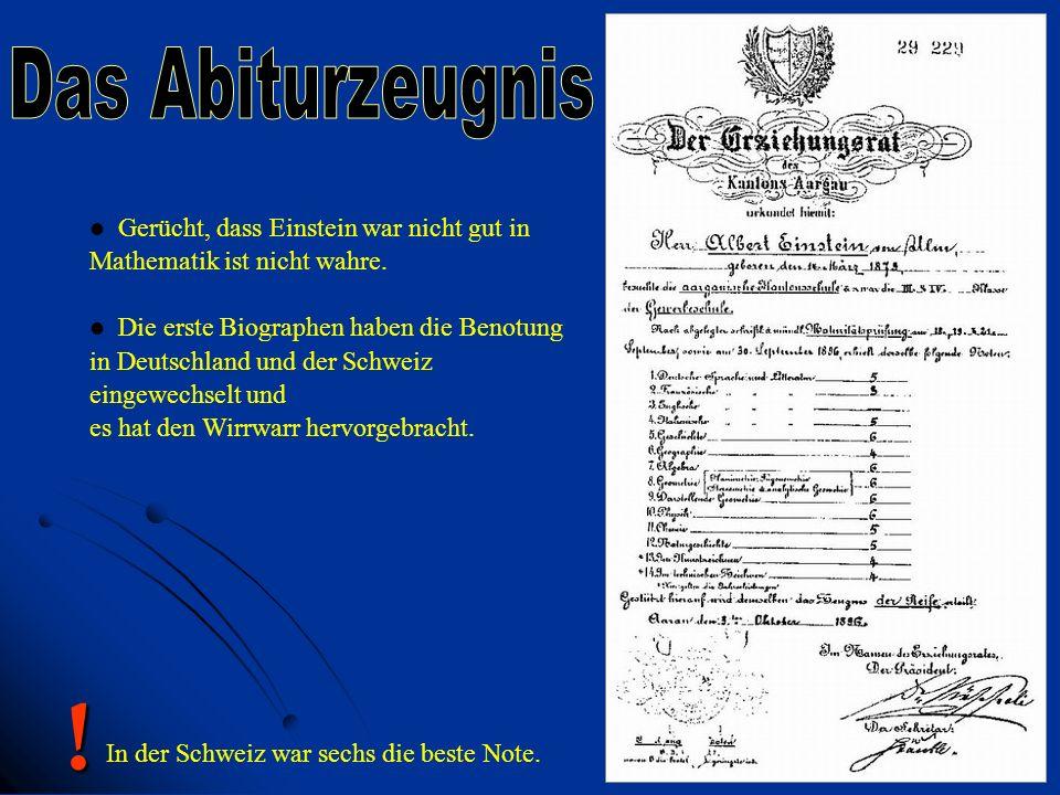 Das Abiturzeugnis Gerücht, dass Einstein war nicht gut in Mathematik ist nicht wahre. Die erste Biographen haben die Benotung.