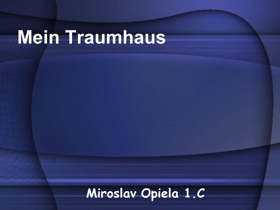 Mein Traumhaus Miroslav Opiela 1.C