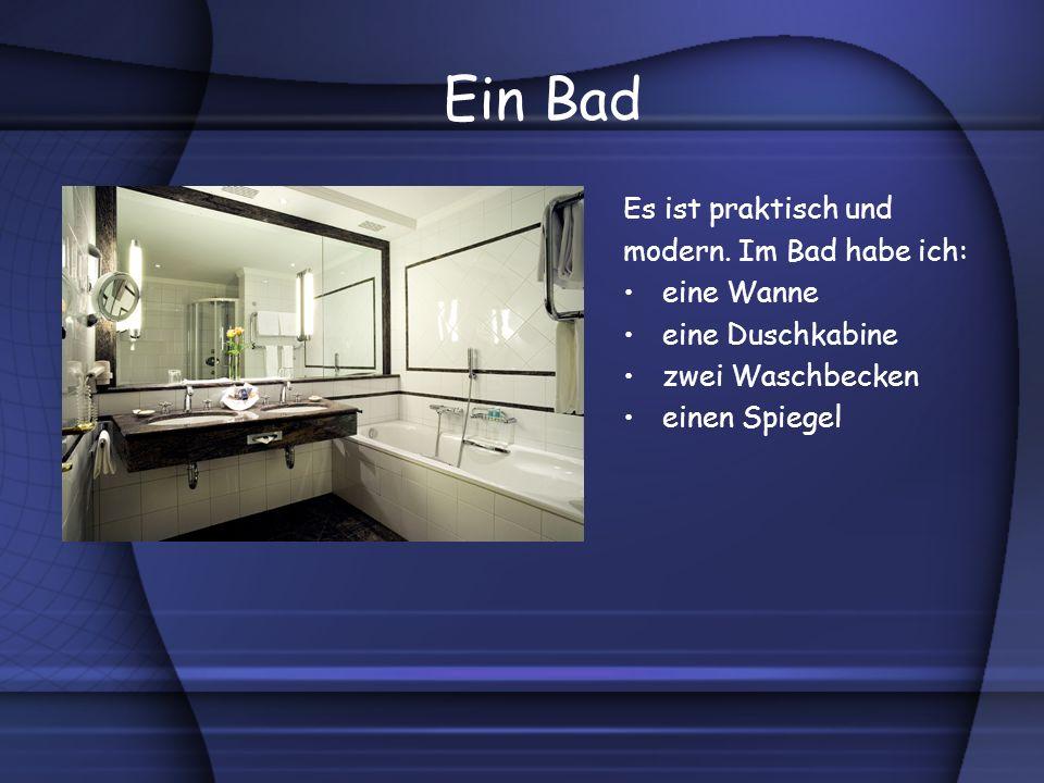 Ein Bad Es ist praktisch und modern. Im Bad habe ich: eine Wanne