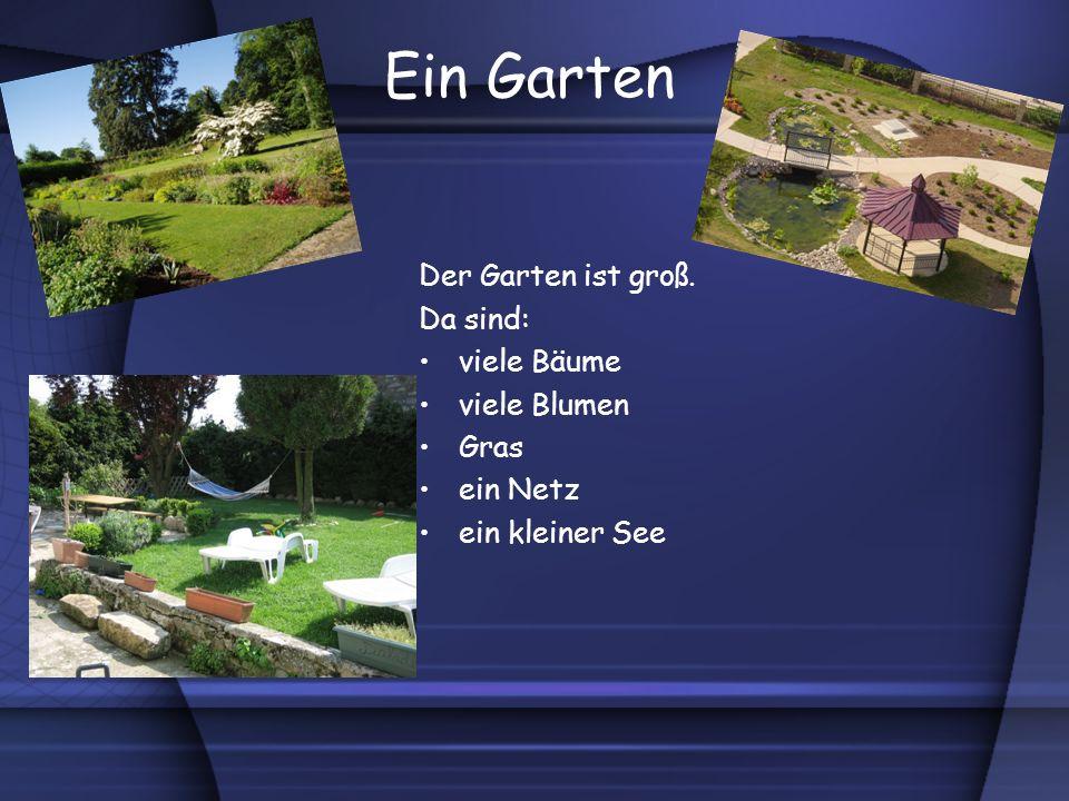 Ein Garten Der Garten ist groß. Da sind: viele Bäume viele Blumen Gras