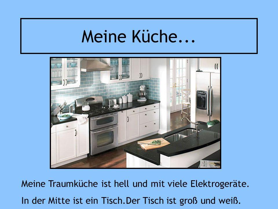 Meine Küche... Meine Traumküche ist hell und mit viele Elektrogeräte.