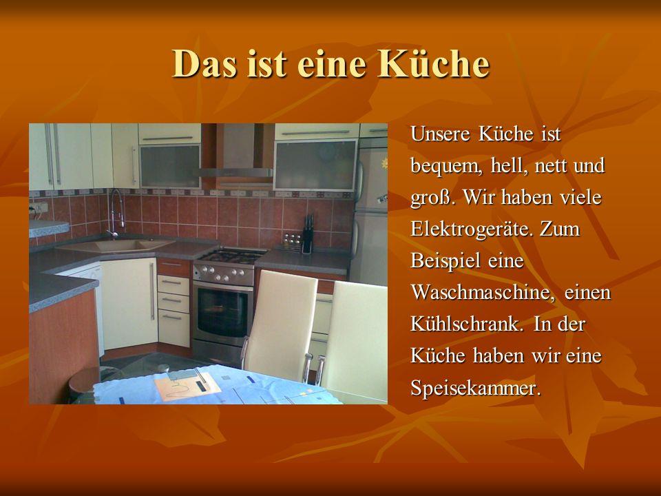 Das ist eine Küche Unsere Küche ist bequem, hell, nett und