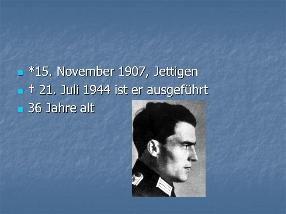 *15. November 1907, Jettigen † 21. Juli 1944 ist er ausgeführt 36 Jahre alt