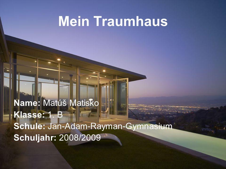 Mein Traumhaus Name: Matúš Matisko Klasse: 1. B
