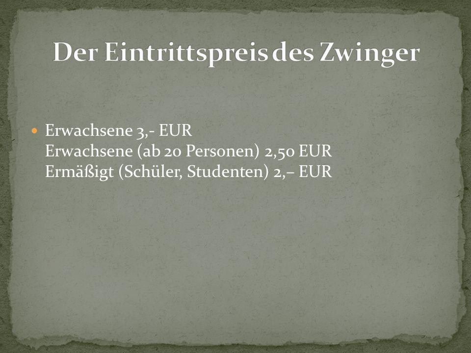 Der Eintrittspreis des Zwinger