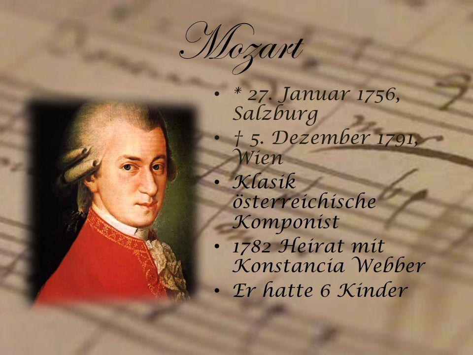 Mozart * 27. Januar 1756, Salzburg † 5. Dezember 1791, Wien