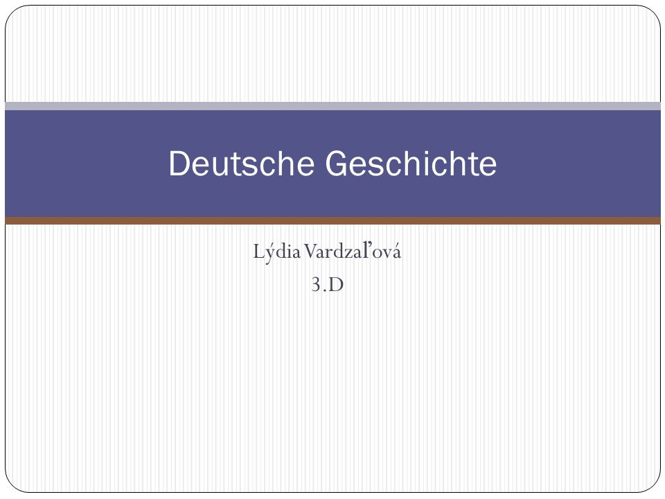 Deutsche Geschichte Lýdia Vardzaľová 3.D