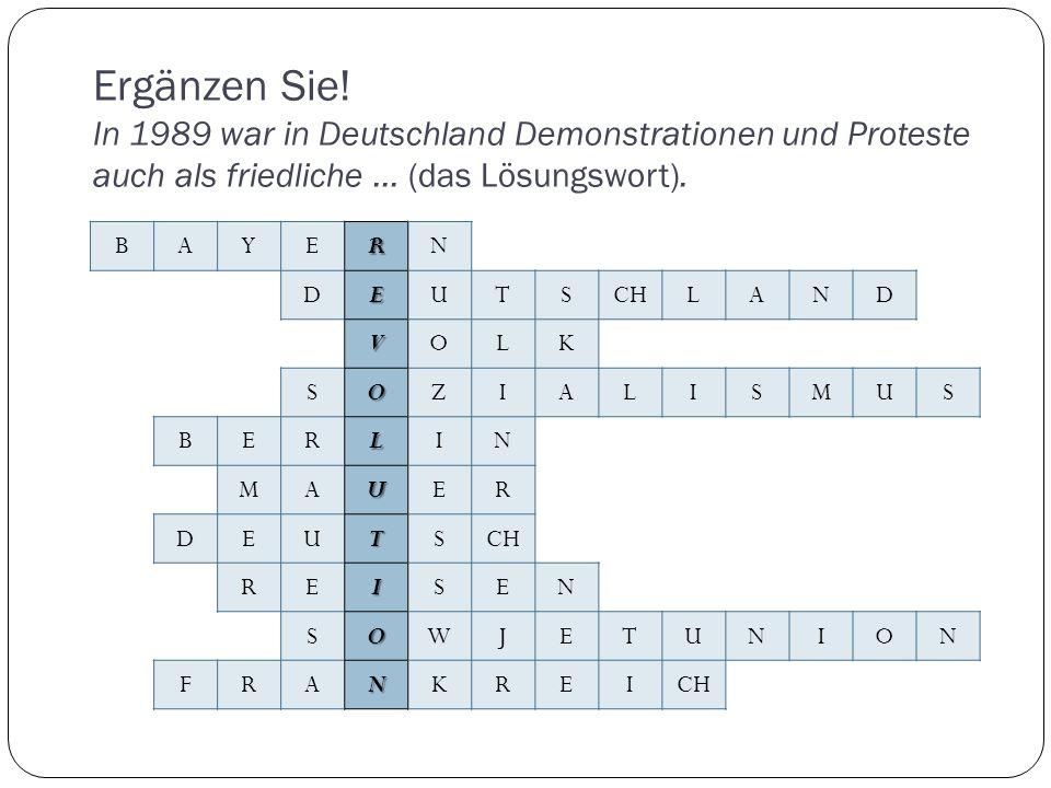 Ergänzen Sie! In 1989 war in Deutschland Demonstrationen und Proteste auch als friedliche ... (das Lösungswort).