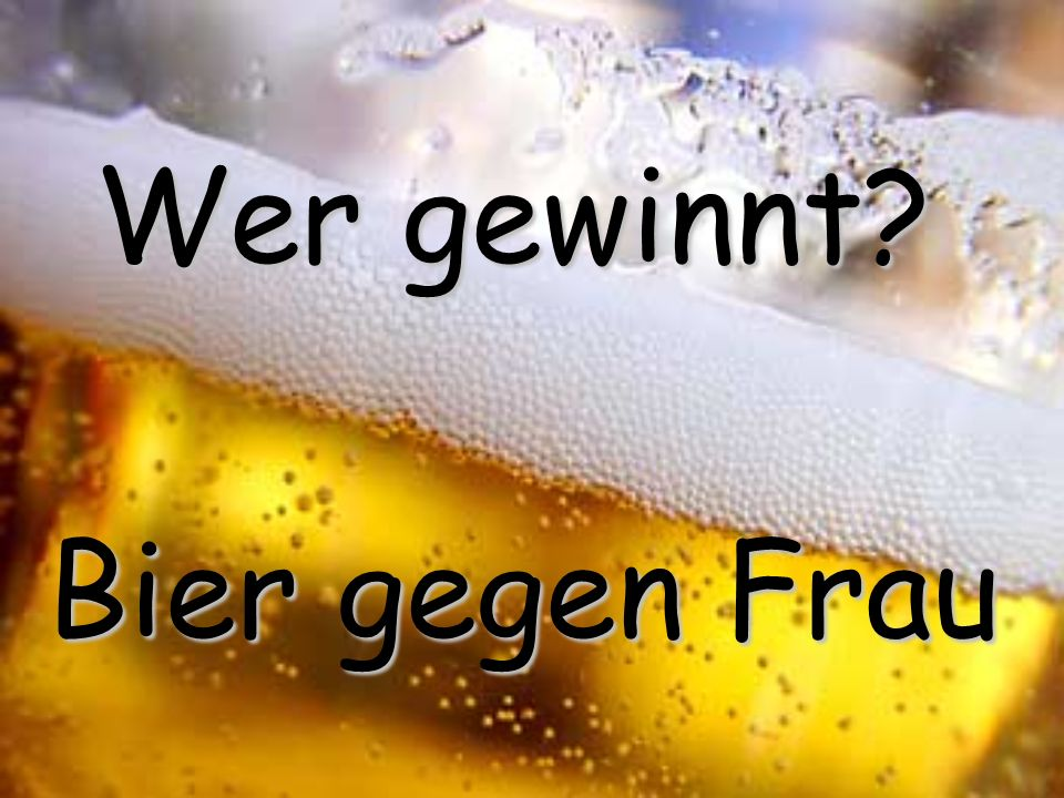 Wer gewinnt Bier gegen Frau