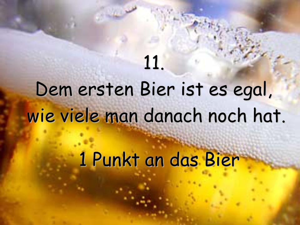 Dem ersten Bier ist es egal,