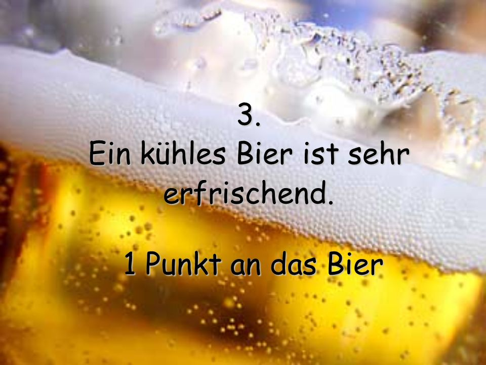 Ein kühles Bier ist sehr
