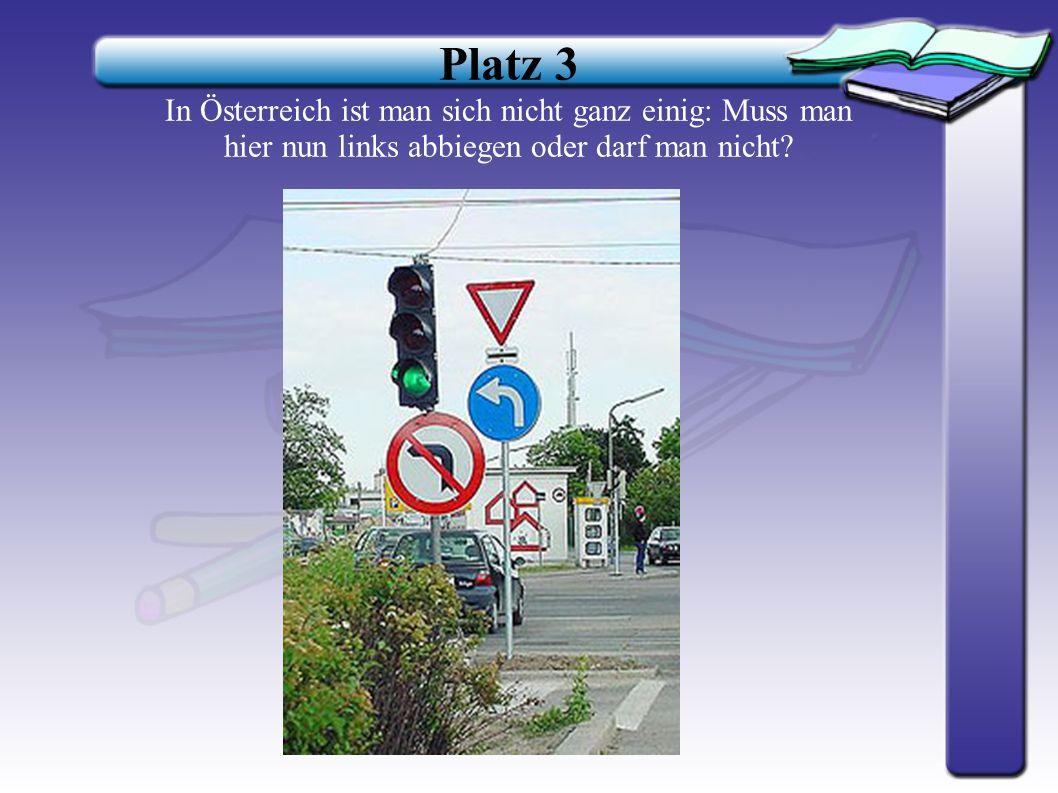Platz 3 In Österreich ist man sich nicht ganz einig: Muss man hier nun links abbiegen oder darf man nicht