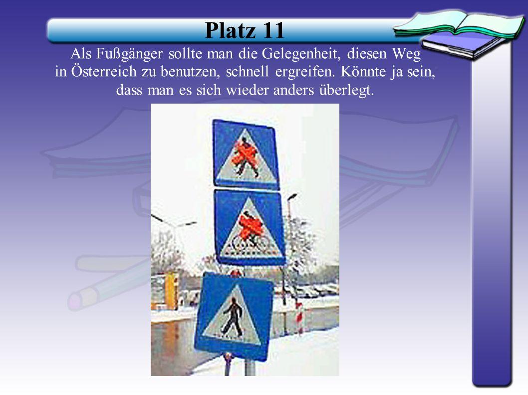 Platz 11 Als Fußgänger sollte man die Gelegenheit, diesen Weg in Österreich zu benutzen, schnell ergreifen.
