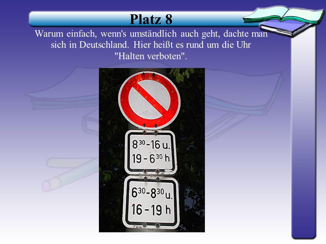 Platz 8 Warum einfach, wenn s umständlich auch geht, dachte man sich in Deutschland.