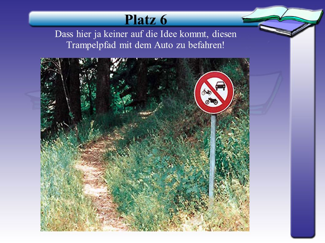 Platz 6 Dass hier ja keiner auf die Idee kommt, diesen Trampelpfad mit dem Auto zu befahren!