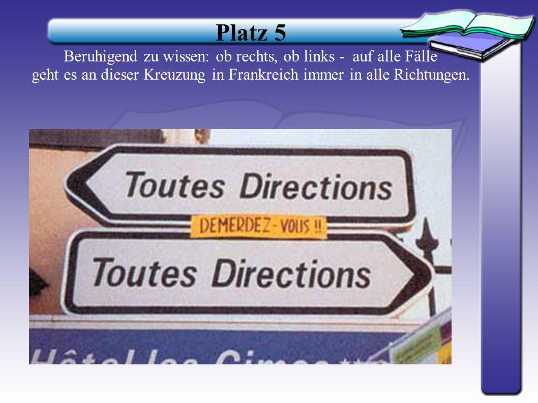 Platz 5 Beruhigend zu wissen: ob rechts, ob links - auf alle Fälle geht es an dieser Kreuzung in Frankreich immer in alle Richtungen.