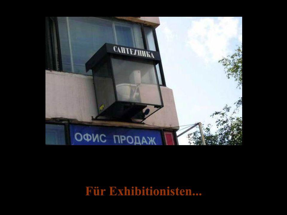 Für Exhibitionisten...