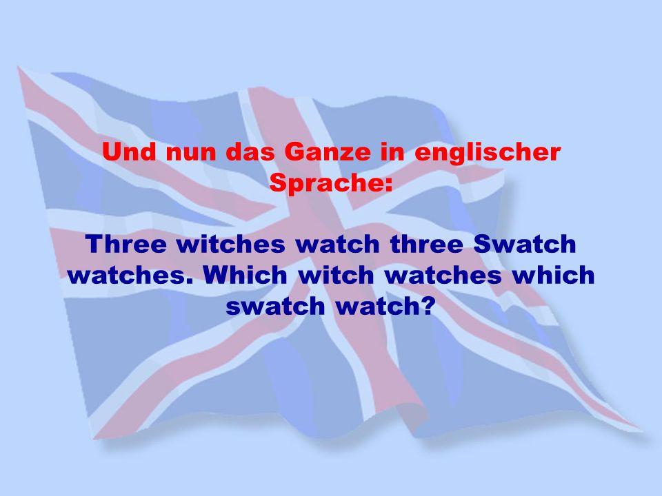 Und nun das Ganze in englischer Sprache: