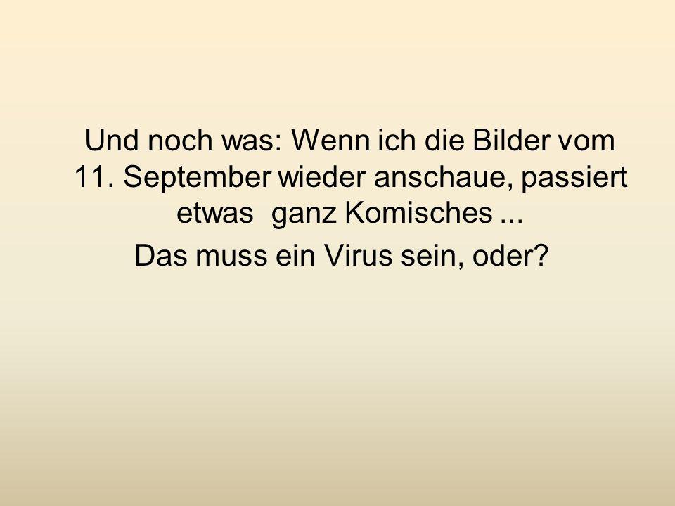 Das muss ein Virus sein, oder