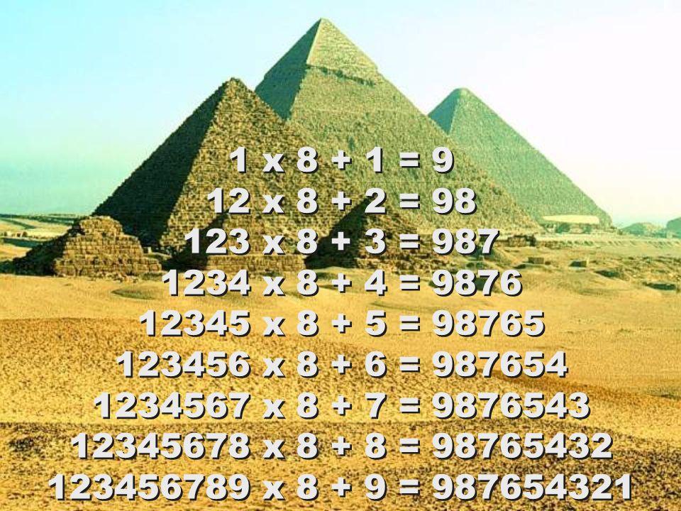 1 x 8 + 1 = 9 12 x 8 + 2 = 98 123 x 8 + 3 = 987 1234 x 8 + 4 = 9876 12345 x 8 + 5 = 98765 123456 x 8 + 6 = 987654 1234567 x 8 + 7 = 9876543 12345678 x 8 + 8 = 98765432 123456789 x 8 + 9 = 987654321