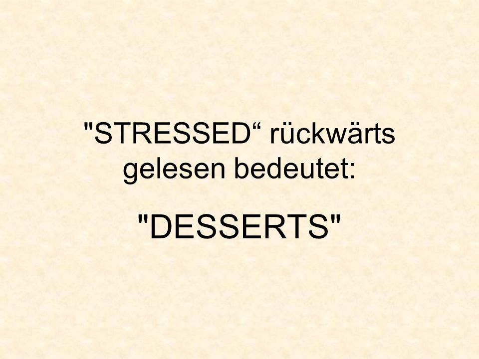 STRESSED rückwärts gelesen bedeutet: