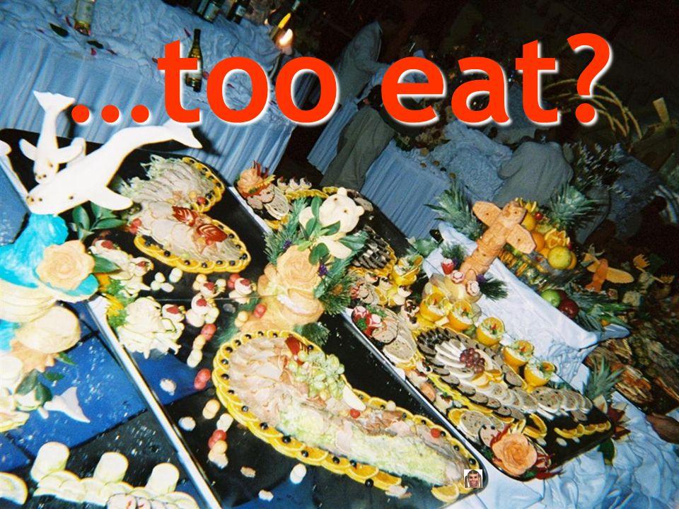 …too eat