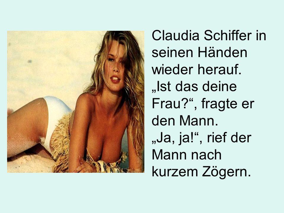 """Claudia Schiffer in seinen Händen wieder herauf. """"Ist das deine Frau"""