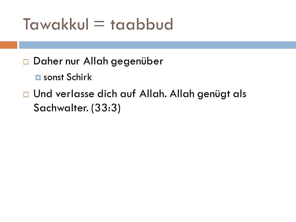 Tawakkul = taabbud Daher nur Allah gegenüber