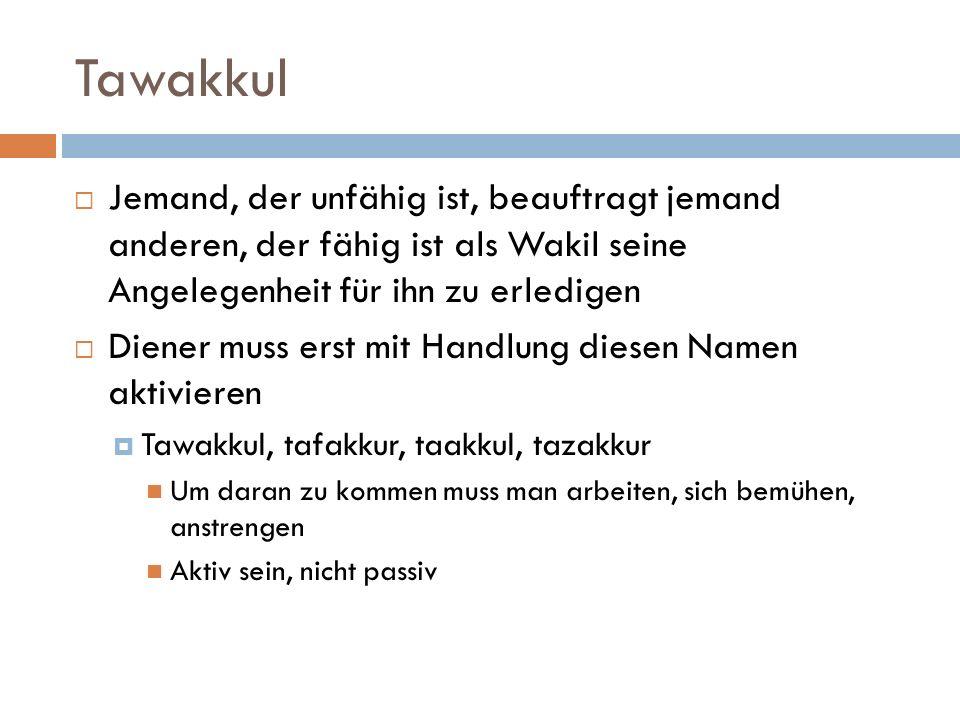 Tawakkul Jemand, der unfähig ist, beauftragt jemand anderen, der fähig ist als Wakil seine Angelegenheit für ihn zu erledigen.