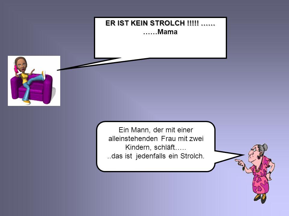 ER IST KEIN STROLCH !!!!! …… ……Mama