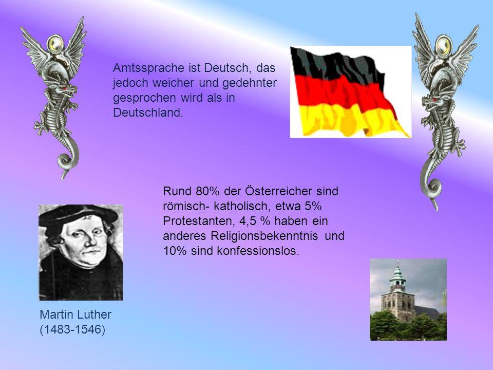 Amtssprache ist Deutsch, das jedoch weicher und gedehnter gesprochen wird als in Deutschland.