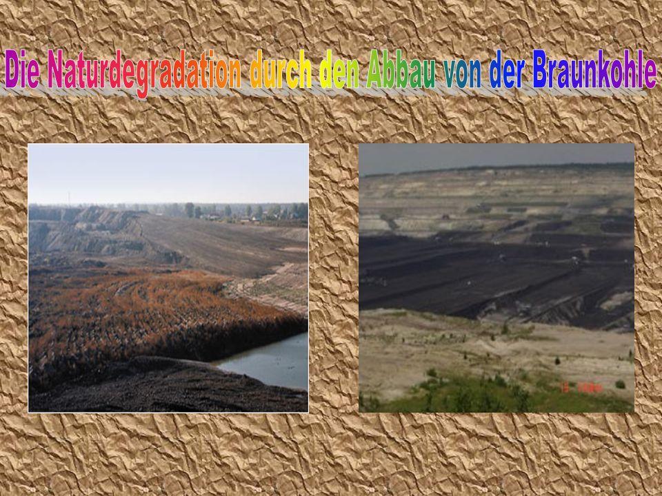Die Naturdegradation durch den Abbau von der Braunkohle