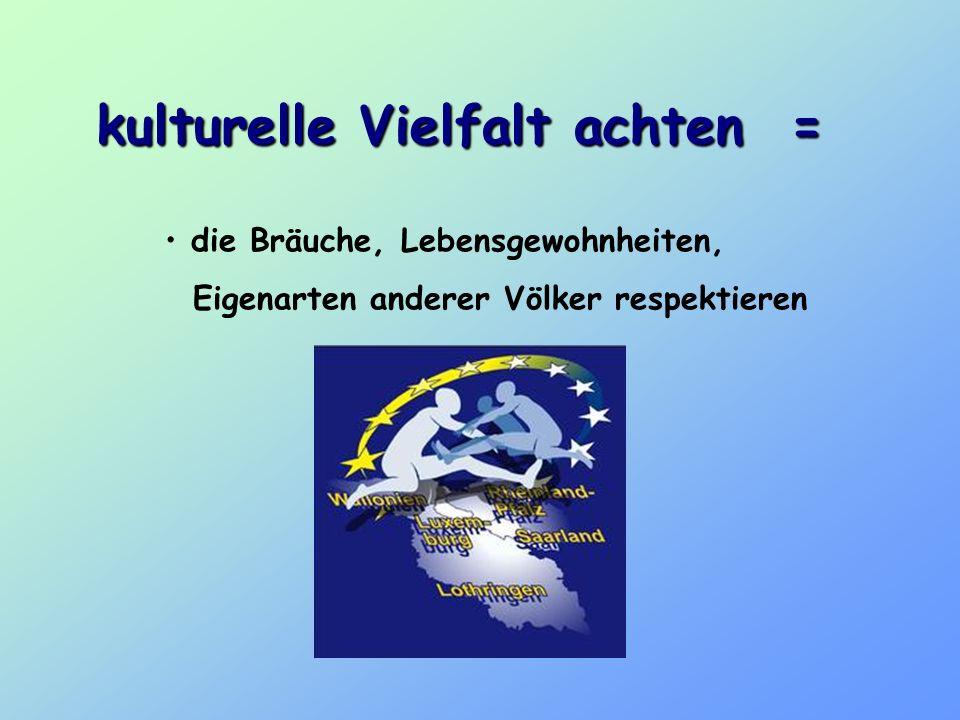 kulturelle Vielfalt achten =