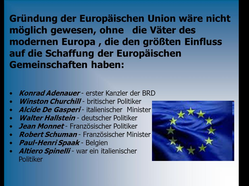 Gründung der Europäischen Union wäre nicht möglich gewesen, ohne die Väter des modernen Europa , die den größten Einfluss auf die Schaffung der Europäischen Gemeinschaften haben:
