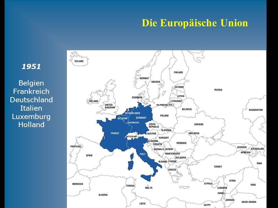 Die Europäische Union 1951 Belgien Frankreich Deutschland Italien