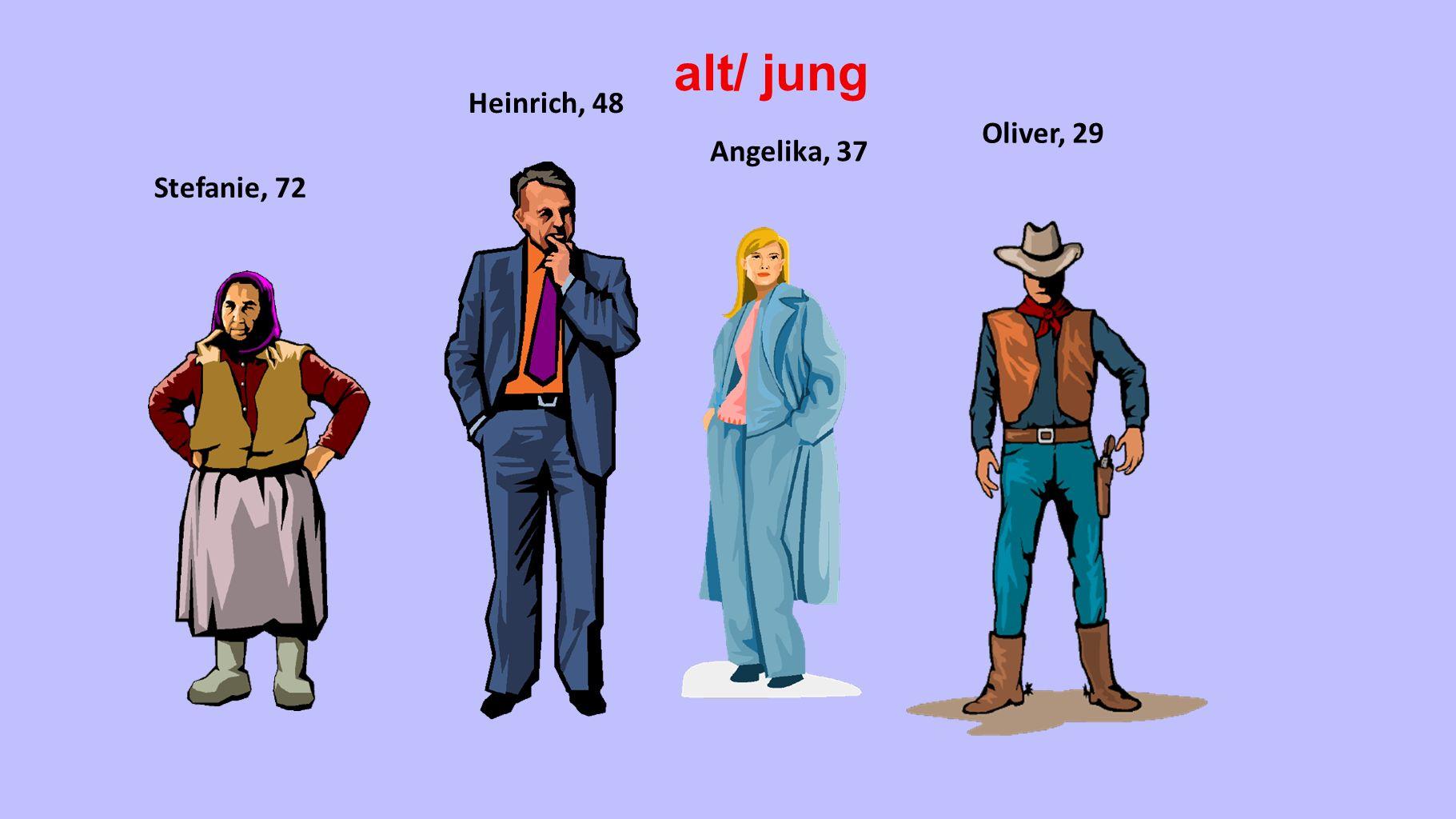 alt/ jung Heinrich, 48 Oliver, 29 Angelika, 37 Stefanie, 72